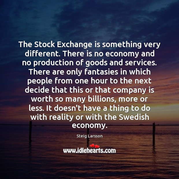The Stock Exchange is something very different. There is no economy and Image