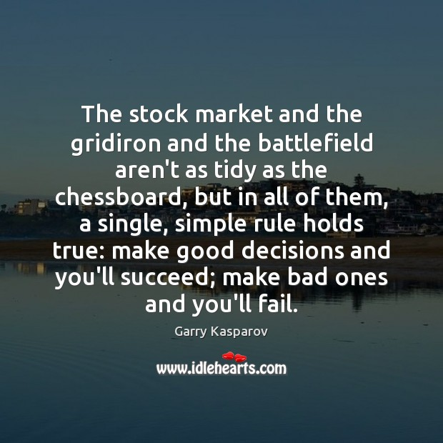 The stock market and the gridiron and the battlefield aren't as tidy Garry Kasparov Picture Quote