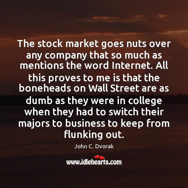 The stock market goes nuts over any company that so much as John C. Dvorak Picture Quote