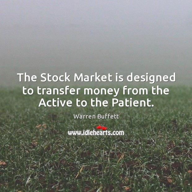 Image, The Stock Market is designed to transfer money from the Active to the Patient.