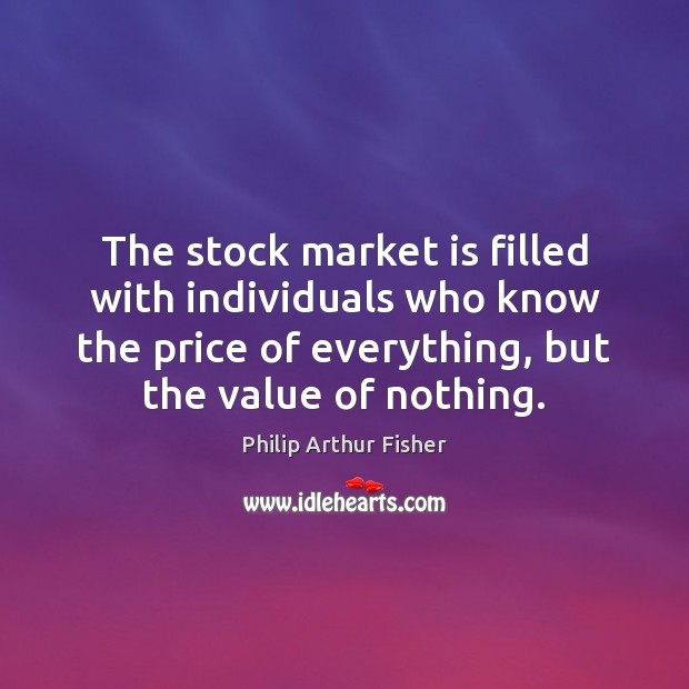 The stock market is filled with individuals who know the price of Philip Arthur Fisher Picture Quote