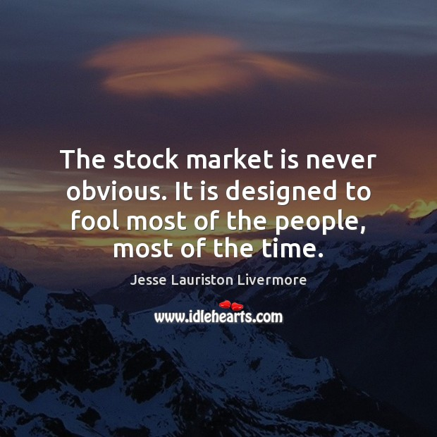 The stock market is never obvious. It is designed to fool most Jesse Lauriston Livermore Picture Quote