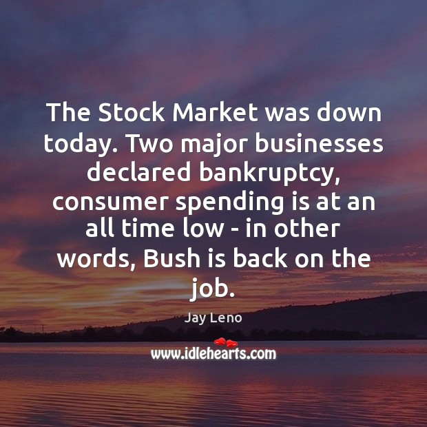Image, The Stock Market was down today. Two major businesses declared bankruptcy, consumer