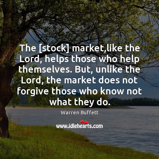 The [stock] market,like the Lord, helps those who help themselves. But, Image