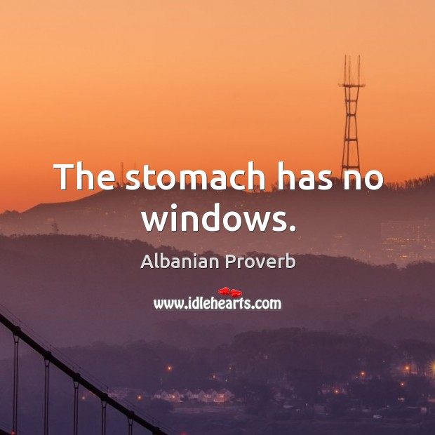 The stomach has no windows. Albanian Proverbs Image