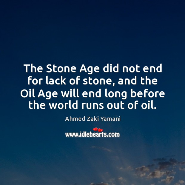 The Stone Age did not end for lack of stone, and the Image