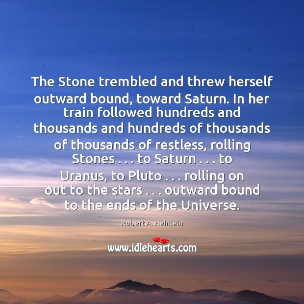 The Stone trembled and threw herself outward bound, toward Saturn. In her Robert A. Heinlein Picture Quote