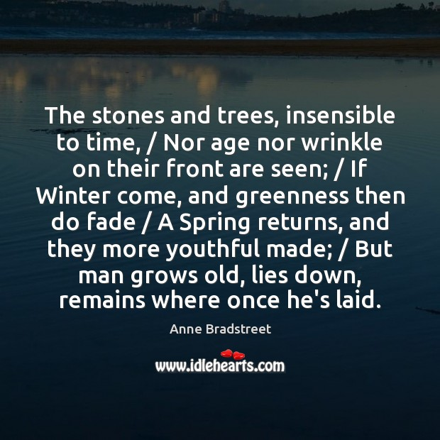 Image, The stones and trees, insensible to time, / Nor age nor wrinkle on