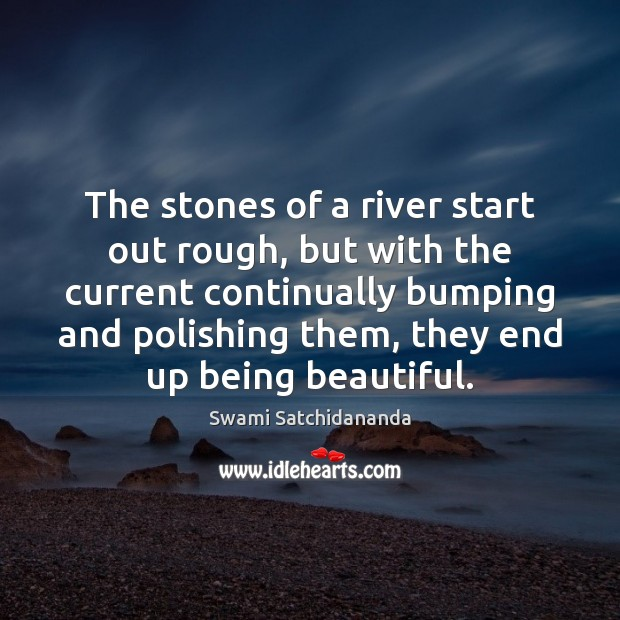The stones of a river start out rough, but with the current Image