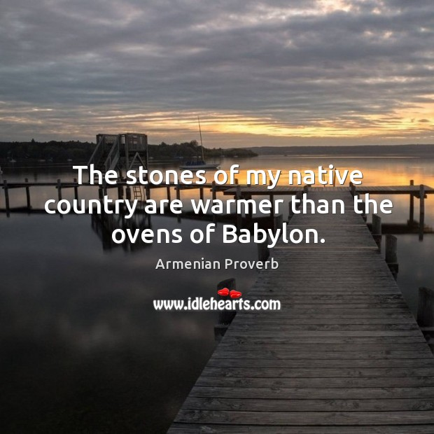 Image, The stones of my native country are warmer than the ovens of babylon.