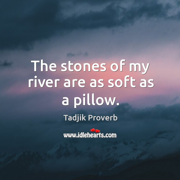Image, The stones of my river are as soft as a pillow.