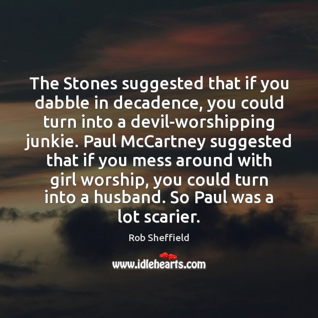 The Stones suggested that if you dabble in decadence, you could turn Rob Sheffield Picture Quote