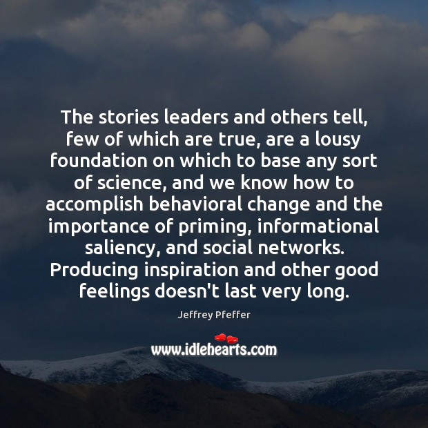 The stories leaders and others tell, few of which are true, are Jeffrey Pfeffer Picture Quote