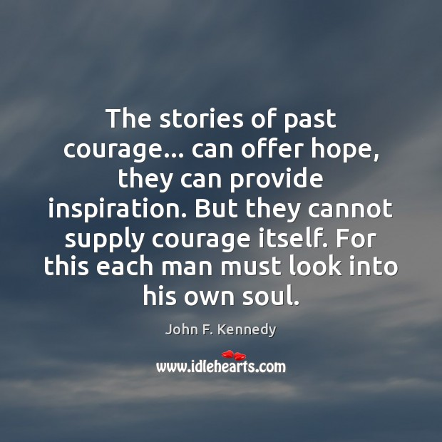Image, The stories of past courage… can offer hope, they can provide inspiration.
