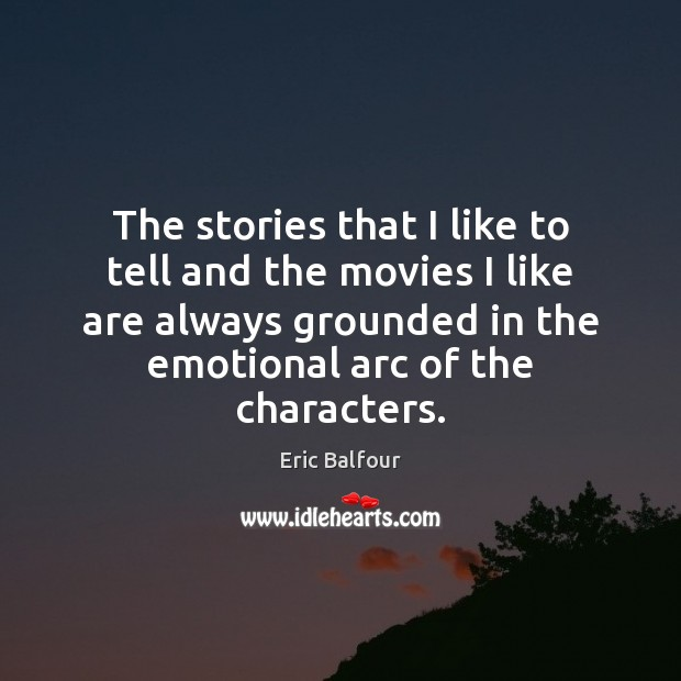 The stories that I like to tell and the movies I like Eric Balfour Picture Quote