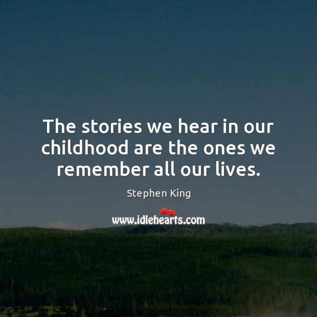 Image, The stories we hear in our childhood are the ones we remember all our lives.