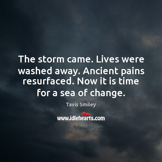 The storm came. Lives were washed away. Ancient pains resurfaced. Now it Sea Quotes Image