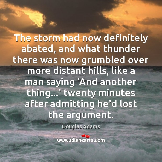 The storm had now definitely abated, and what thunder there was now Douglas Adams Picture Quote