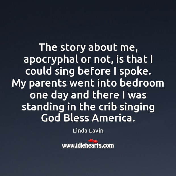 The story about me, apocryphal or not, is that I could sing Linda Lavin Picture Quote