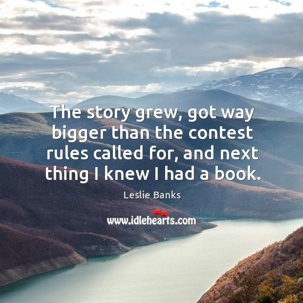 The story grew, got way bigger than the contest rules called for, and next thing I knew I had a book. Image