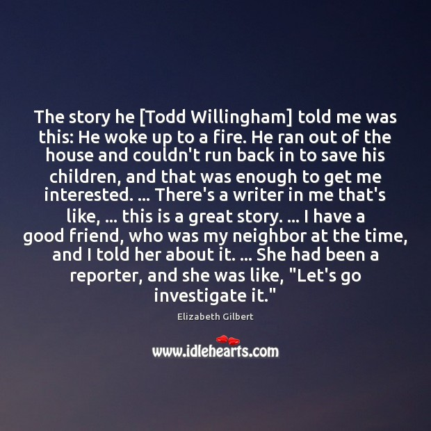 The story he [Todd Willingham] told me was this: He woke up Elizabeth Gilbert Picture Quote