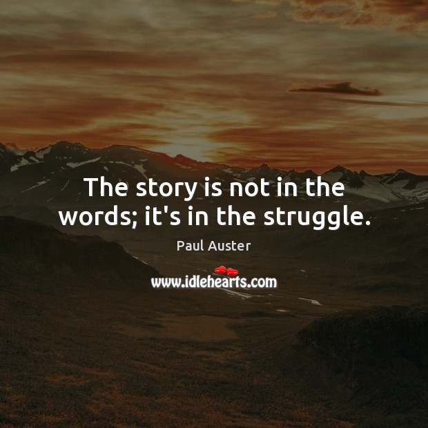 The story is not in the words; it's in the struggle. Image