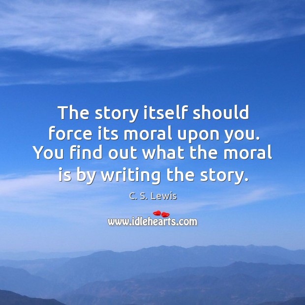 Image, The story itself should force its moral upon you. You find out
