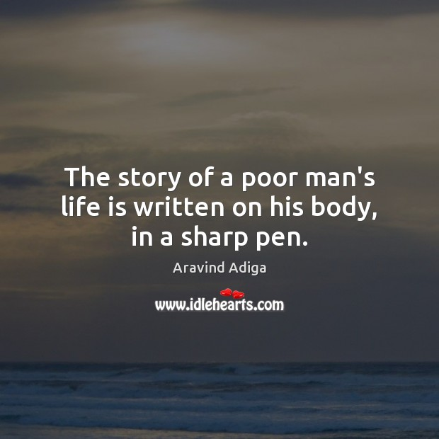 Poor Life Quotes Awesome Aravind Adiga Quote The Story Of A Poor Man's Life Is Written On
