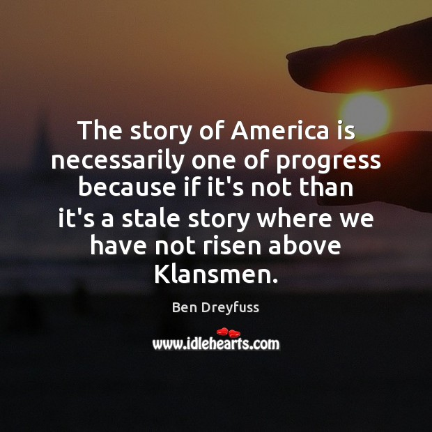 Image, The story of America is necessarily one of progress because if it's