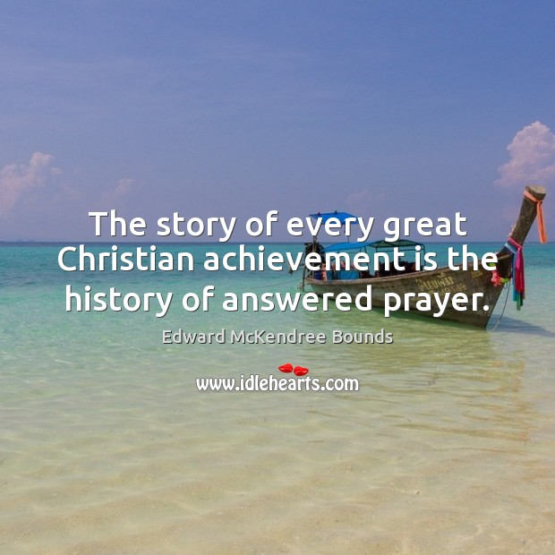 The story of every great Christian achievement is the history of answered prayer. Achievement Quotes Image