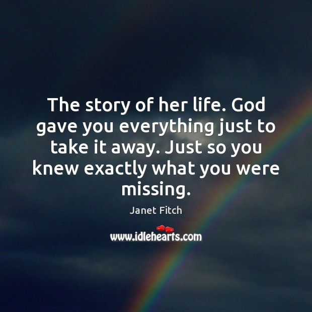 The story of her life. God gave you everything just to take Janet Fitch Picture Quote