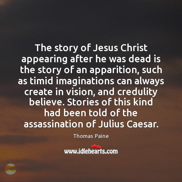 The story of Jesus Christ appearing after he was dead is the Thomas Paine Picture Quote