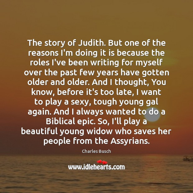 Image, The story of Judith. But one of the reasons I'm doing it