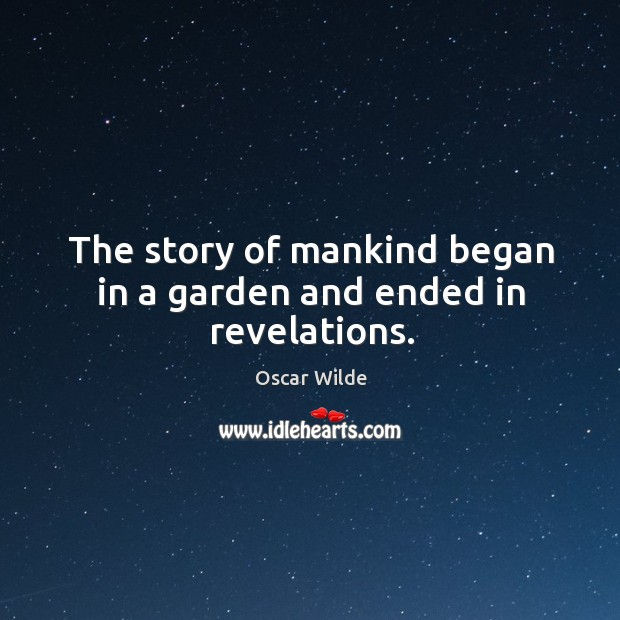Image, The story of mankind began in a garden and ended in revelations.