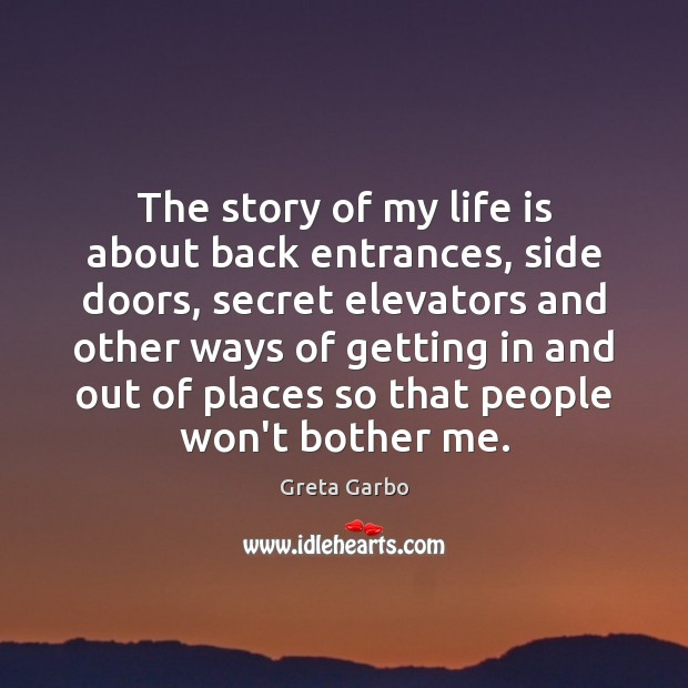 The story of my life is about back entrances, side doors, secret Greta Garbo Picture Quote