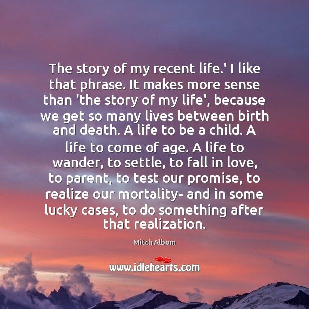 The story of my recent life.' I like that phrase. It Mitch Albom Picture Quote