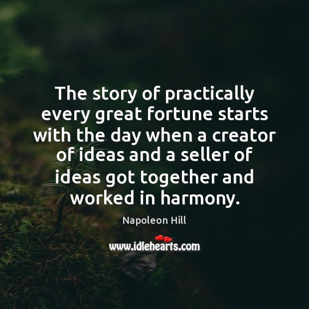 The story of practically every great fortune starts with the day when Napoleon Hill Picture Quote