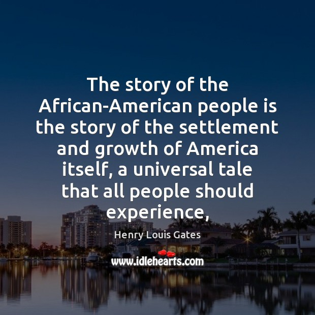 The story of the African-American people is the story of the settlement Henry Louis Gates Picture Quote