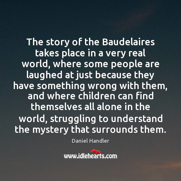 The story of the Baudelaires takes place in a very real world, Image