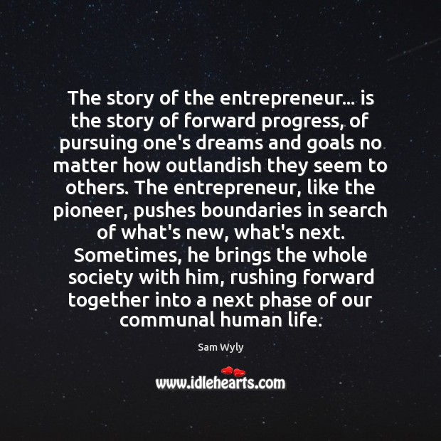 Image, The story of the entrepreneur… is the story of forward progress, of