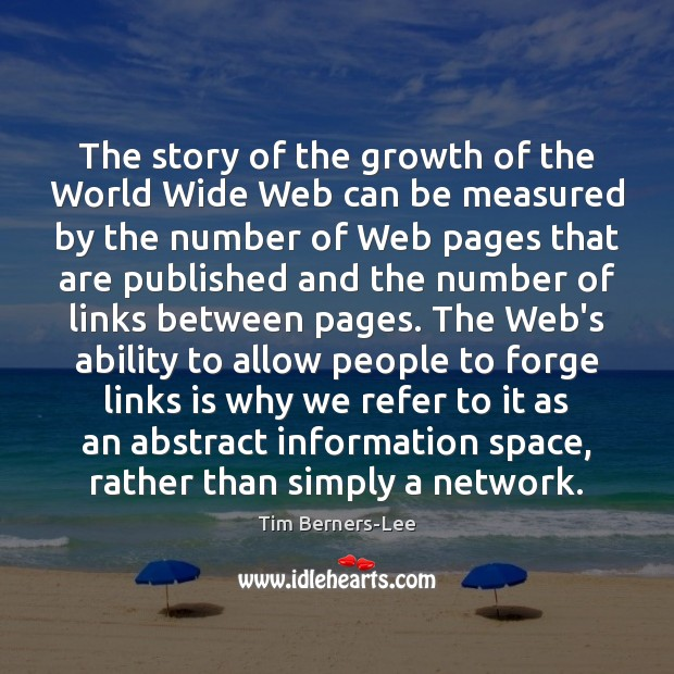 The story of the growth of the World Wide Web can be Tim Berners-Lee Picture Quote