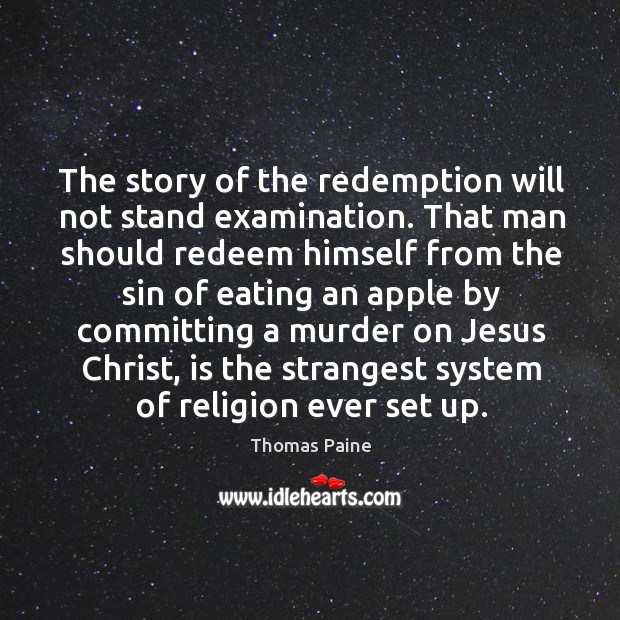 The story of the redemption will not stand examination. That man should Image