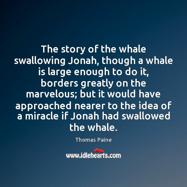 The story of the whale swallowing Jonah, though a whale is large Image