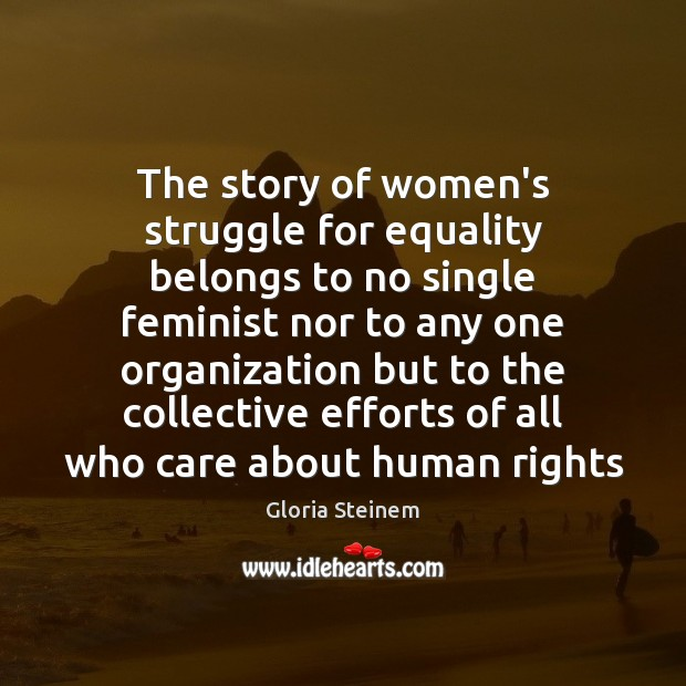 The story of women's struggle for equality belongs to no single feminist Gloria Steinem Picture Quote
