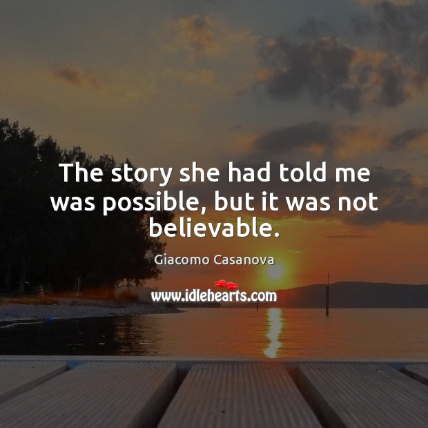 The story she had told me was possible, but it was not believable. Image