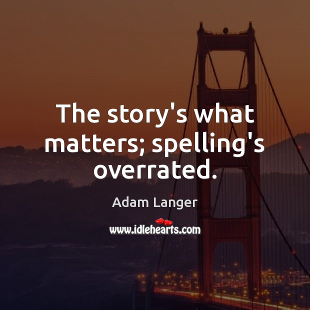 The story's what matters; spelling's overrated. Image