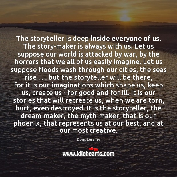 The storyteller is deep inside everyone of us. The story-maker is always Doris Lessing Picture Quote