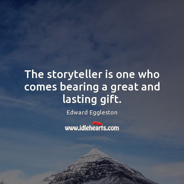 Image, The storyteller is one who comes bearing a great and lasting gift.