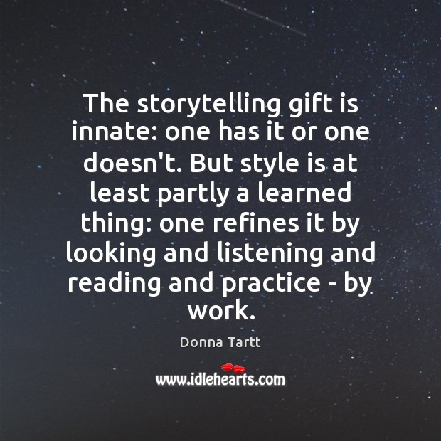 The storytelling gift is innate: one has it or one doesn't. But Donna Tartt Picture Quote