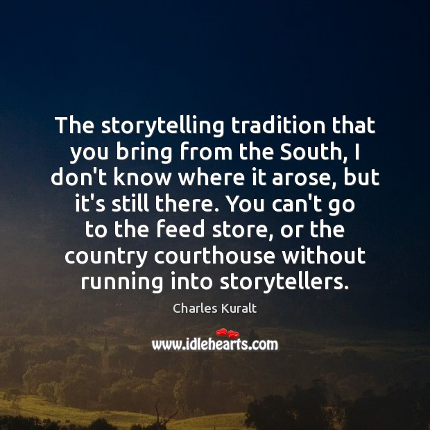 The storytelling tradition that you bring from the South, I don't know Image